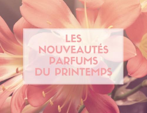 Parfums : les nouveautés du printemps !